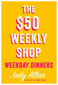 The 50 Dollar Weekly Shop - Weekday Dinners